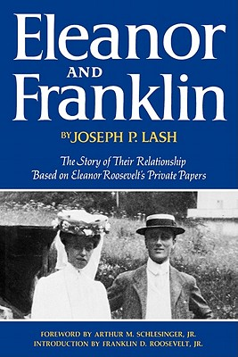 Eleanor and Franklin: The Story of Their Relationship, Based on Eleanor Roosevelt's Private Papers, Lash, Joseph P.; Schlesinger, Arthur M., Jr. [foreword]; Roosevelt, Franklin D., Jr. [intro]