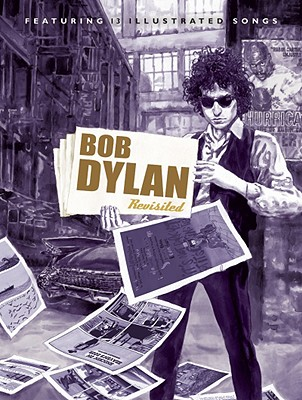 Bob Dylan Revisited: 13 Graphic Interpretations of Bob Dylan's Songs, Bob Dylan