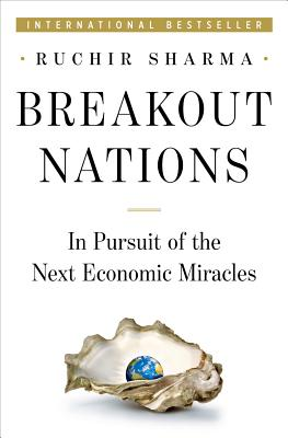 Breakout Nations: In Pursuit of the Next Economic Miracles, Sharma, Ruchir