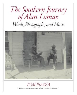 The Southern Journey of Alan Lomax: Words, Photographs, and Music, Piazza, Tom
