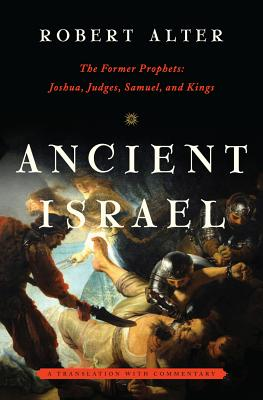 Image for Ancient Israel: The Former Prophets: Joshua, Judges, Samuel, and Kings: A Translation with Commentary