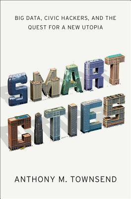 Image for Smart Cities: Big Data, Civic Hackers, and the Quest for a New Utopia
