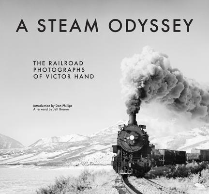 A Steam Odyssey: The Railroad Photographs of Victor Hand, Hand, Victor