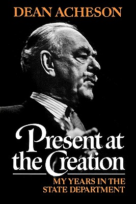 Image for Present at the Creation: My Years in the State Department