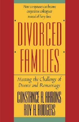 Divorced Families: Meeting the Challenge of Divorce and Remarriage, Ahrons Ph.D., Constance R.; Rodgers Ph.D., Roy H.