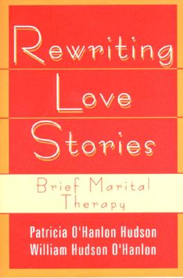Rewriting Love Stories: Brief Marital Therapy, O'Hanlon, William Hudson; Hudson, Patricia O'Hanlon