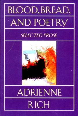 Blood, Bread, and Poetry: Selected Prose 1979-1985 (Norton Paperback), Rich, Adrienne