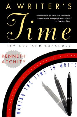 A Writer's Time: Making the Time to Write, Kenneth Atchity