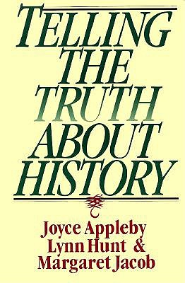 Telling the Truth About History (Norton Paperback), Appleby, Joyce; Hunt, Lynn; Jacob, Margaret