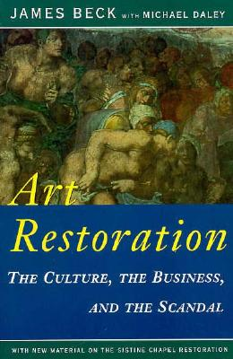 Art Restoration: The Culture, the Business, and the Scandal, Beck, James; Daley, Michael