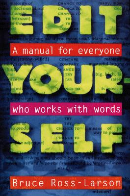 Edit Yourself: A Manual for Everyone Who Works with Words, Bruce Ross-Larson
