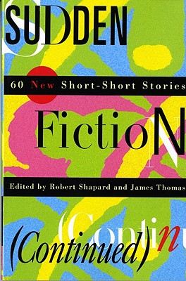Sudden Fiction (Continued): 60 New Short-Short Stories, Shapard, Robert and Thomas, James (edt.)