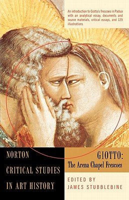 Giotto: The Arena Chapel Frescoes (Norton Critical Studies in Art History)