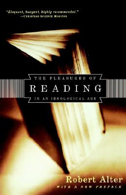 The Pleasures of Reading: In an Ideological Age, Robert Alter
