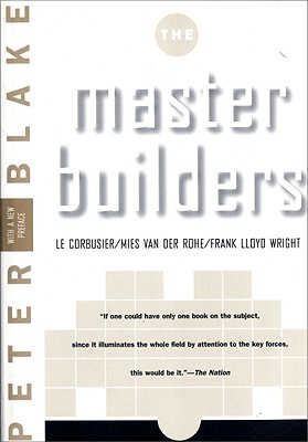 Master Builders: Le Corbusier, Mies van der Rohe, and Frank Lloyd Wright (Norton Library), Blake, Peter