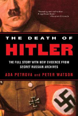 The Death of Hitler: The Full Story with New Evidence from Secret Russian Archives, Petrova, Ada; Watson, Peter