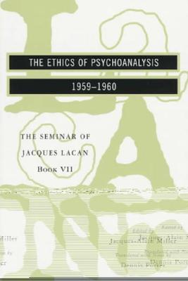 Image for The Seminar of Jacques Lacan: The Ethics Of Psychoanalysis (Vol. Book Vii) (The Seminar Of Jacques Lacan) (Seminar of Jacques Lacan (Paperback))