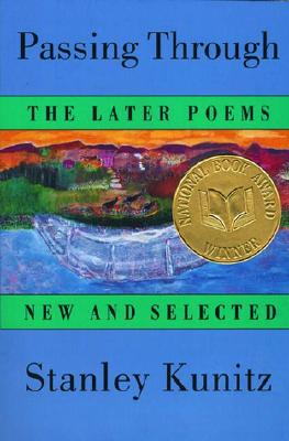 Passing Through: The Later Poems, New and Selected, Stanley Kunitz