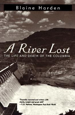 A River Lost: The Life and Death of the Columbia, Harden, Blaine