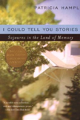 I Could Tell You Stories : Sojourns in the Land of Memory, PATRICIA HAMPL