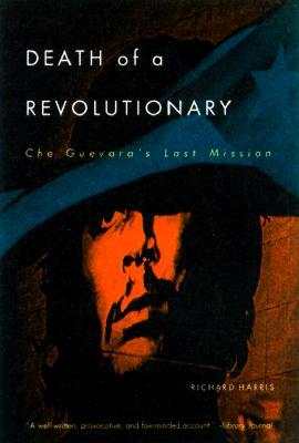 Death of a Revolutionary: Che Guevara's Last Mission, Harris, Richard L.