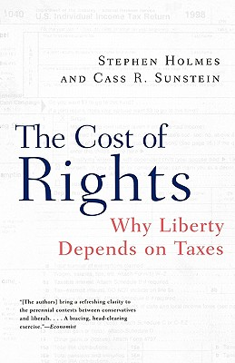 The Cost of Rights: Why Liberty Depends on Taxes, Holmes, Stephen; Sunstein, Cass R.