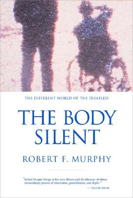 The Body Silent: The Different World of the Disabled, Murphy, Robert F.