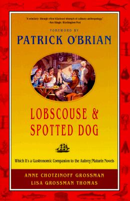 Lobscouse and Spotted Dog: Which It's a Gastronomic Companion to the Aubrey/Maturin Novels, Anne Chotzinoff Grossman, Lisa Grossman Thomas