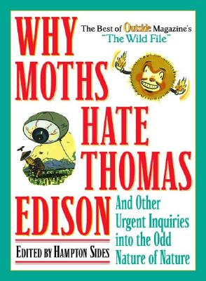 Image for Why Moths Hate Thomas Edison: And Other Urgent Inquiries into the Odd Nature of Nature (Outside Books)