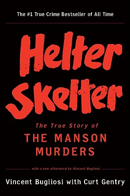 Helter Skelter: The True Story of the Manson Murders, Bugliosi, Vincent; Gentry, Curt