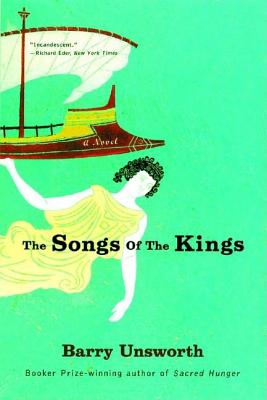 The Songs of the Kings: A Novel, Barry Unsworth