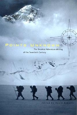 Image for Points Unknown: The Greatest Adventure Writing of the Twentieth Century (Outside Books)