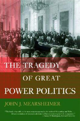 The Tragedy of Great Power Politics, Mearsheimer, John J.