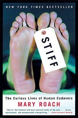 STIFF: THE CURIOUS LIVES OF HUMAN CADAVERS, ROACH, MARY