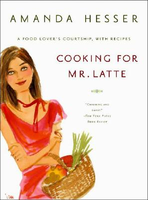 Image for COOKING FOR MR. LATTE : A FOOD LOVER'S C