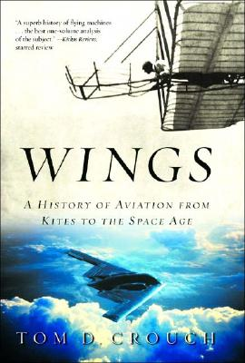 Wings: A History of Aviation from Kites to the Space Age, Crouch, Tom D.
