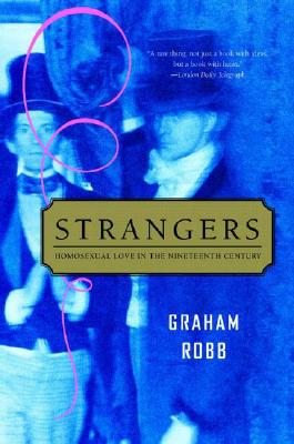 Strangers: Homosexual Love in the Nineteenth Century, Robb, Graham