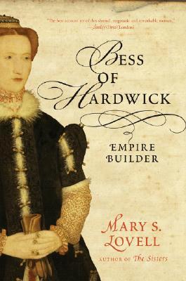 Bess of Hardwick: Empire Builder, Mary S. Lovell