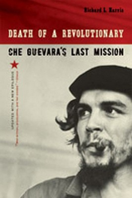Death of a Revolutionary: Che Guevara's Last Mission, Harris, Richard L.