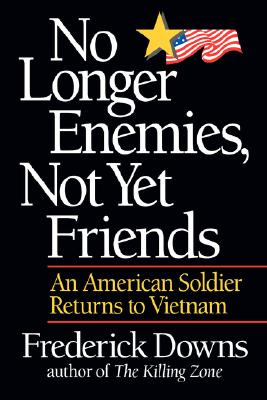Image for No Longer Enemies, Not Yet Friends: An American Soldier Returns to Vietnam
