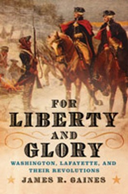 Image for For Liberty and Glory: Washington, Lafayette, and Their Revolutions