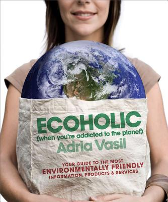 Image for Ecoholic: Your Guide to the Most Environmentally Friendly Information, Products, and Services