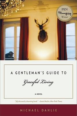 A Gentleman's Guide to Graceful Living: A Novel, Michael Dahlie