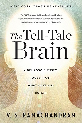 The Tell-Tale Brain: A Neuroscientist's Quest for What Makes Us Human, Ramachandran, V. S.