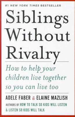 Image for Siblings Without Rivalry: How to Help Your Children Live Together So You Can Live Too