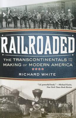Image for Railroaded:Transcontinental and Making of Modern America
