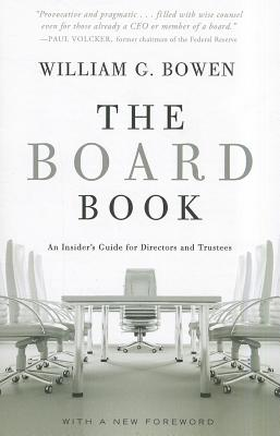 The Board Book: An Insider's Guide for Directors and Trustees, Bowen, William G.