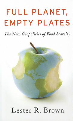 Image for Full Planet, Empty Plates: The New Geopolitics of Food Scarcity