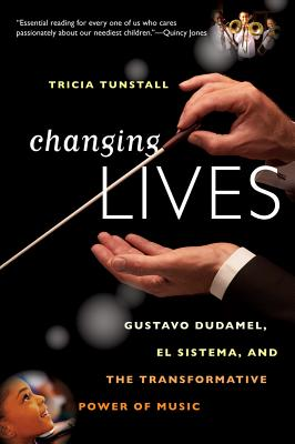 Image for Changing Lives: Gustavo Dudamel, El Sistema, and the Transformative Power of Music