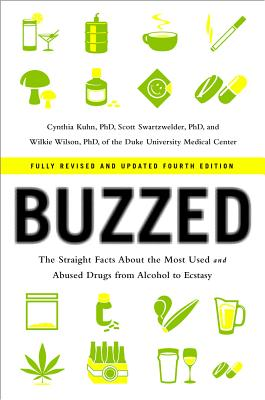Buzzed: The Straight Facts About the Most Used and Abused Drugs from Alcohol to Ecstasy (Fully Revised and Updated Fourth Edition), Kuhn Ph.D., Cynthia; Swartzwelder Ph.D., Scott; Wilson Ph.D., Wilkie; Foster, Jeremy [Foreword]; Wilson, Leigh Heather [Foreword];